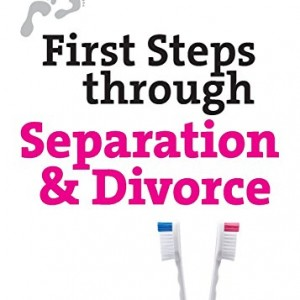 First Steps Through Separation & Divorce (First Steps Series)