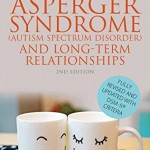 Asperger Syndrome (Autism Spectrum Disorder) and Long-Term Relationships: Revised With DSM-5[Registered] Criteria