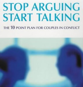Stop Arguing, Start Talking: The 10 Point Plan for Couples in Conflict (Relate)