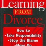 Learning from Divorce: How to Take Responsibility, Stop the Blame, and Move on (General Self-Help)