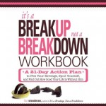 It's a Breakup, Not a Breakdown Workbook: A 21-Day Action Plan to Get That Man Off Your Mind and Out of Your Heart for Good!