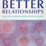 The Relate Guide To Better Relationships: Practical Ways to Make Your Love Last From the Experts in Marriage Guidance (Relate Guides)