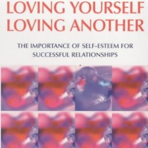 Loving Yourself Loving Another: The Importance of Self-esteem for Successful Relationships (Relate Guides)