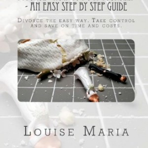 Divorce - How to do it yourself - An easy step by step guide: A book aimed at UK residents, which shows you how to manage your divorce, quickly and cheaply;without the help of a solicitor.