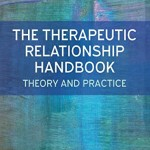 The Therapeutic Relationship Handbook: Theory and Practice