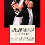 'Till Death Do Us Part: Deadly Divorces: Where Marriage Ends In Murder: 6 (Murder In The Family)