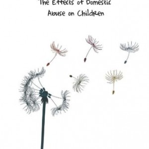 Freedom's Flowers: The Effects of Domestic Abuse on Children.