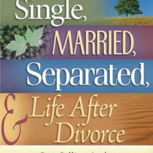 Single, Married, Separated and Life After Divorce