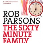 The Sixty Minute Family: An Hour to Transform Your Relationships - Forever