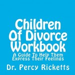 Children Of Divorce Workbook: A Guide To Help Them Express Their Feelings